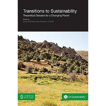 Transitions to Sustainability Theoretical Debates for a Changing Planet by Humphreys & David