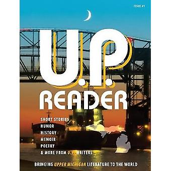 U.P. Reader  Issue 1 Bringing Upper Michigan Literature to the World by Classen & Mikel