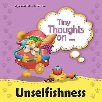 Tiny Thoughts on Unselfishness A fun story about showing concern for others by de Bezenac & Agnes