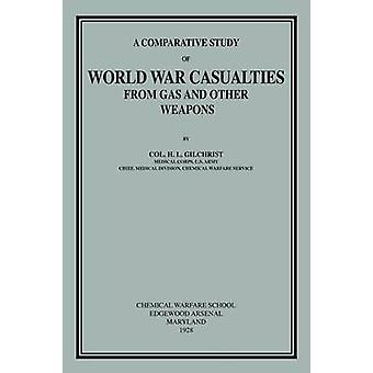 Comparative Study of World War Casualties from Gas and Other Weapons by Gilchrist & H L
