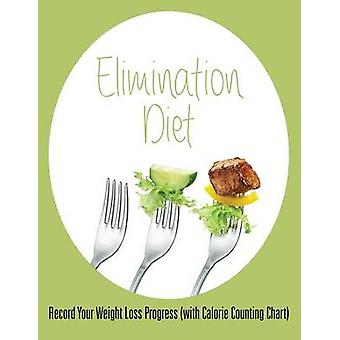 Elimination Diet Record Your Weight Loss Progress with Calorie Counting Chart by Publishing LLC & Speedy