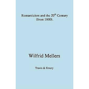 Romanticism and the Twentieth Century from 1800 by Mellers & Wilfrid