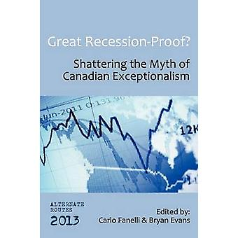Great RecessionProof Shattering the Myth of Canadian Exceptionalism by Fanelli & Carlo