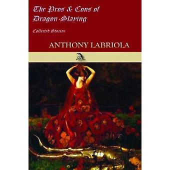 The Pros  Cons of DragonSlaying Collected Stories by Labriola & Anthony