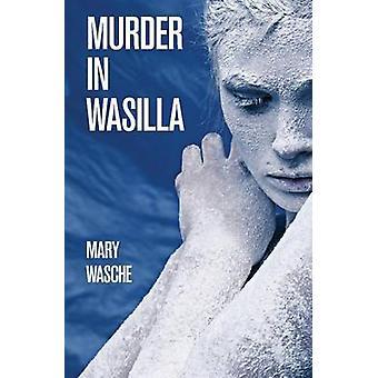 Murder in Wasilla by Wasche & Mary