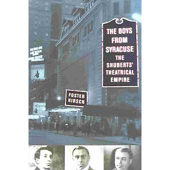 Boys from Syracuse The Shuberts Theatrical Empire by Hirsch & Foster