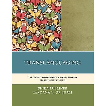 Translanguaging The Key to Comprehension for SpanishSpeaking Students and Their Peers by Lubliner & Shira