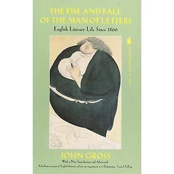 Rise and Fall of the Man of Letters English Literary Life Since 1800 by Gross & John