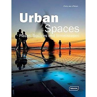 Urban Spaces - Plazas - Squares & Streetscapes by Chris van Uffelen -