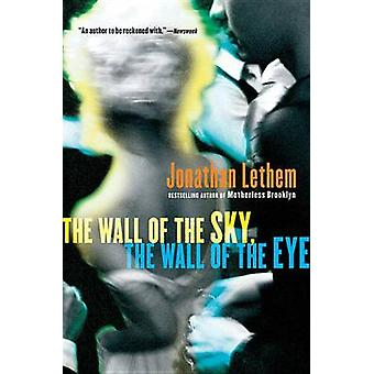 The Wall of the Sky - the Wall of the Eye by Jonathan Lethem - 978015
