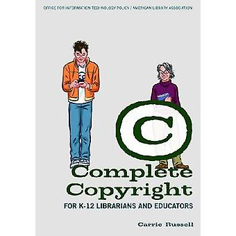 Complete Copyright for K-12 Librarians and Educators by Carrie Russel