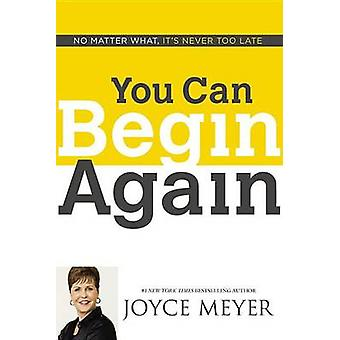 You Can Begin Again - No Matter What - It's Never Too Late by Joyce Me