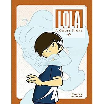 Lola - A Ghost Story by J. Torres - 9781620106914 Book