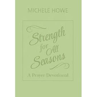 Strength for All Seasons - A Prayer Devotional by Michele Howe - 97816