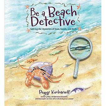 Be a Beach Detective - Solving the Mysteries of Seas - Sands - and Sur
