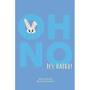 Oh No It's Rairb! by Susan Blitz Lee Walsh - 9781788489157 Book