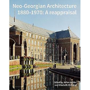 Neo-Georgian Architecture 1880-1970 - A Reappraisal by Julian Holder -