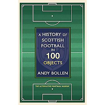 A History of Scottish Football in 100 Objects - The Alternative Footba
