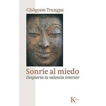 Sonrie al Miedo - Despierta Tu Valentia Interior by Chogyam Trungpa -