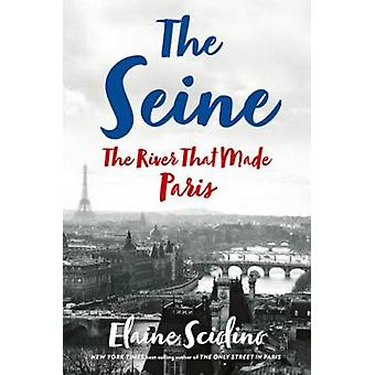 The Seine - The River that Made Paris by Elaine Sciolino - 97803936093