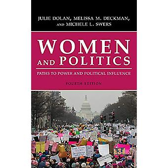 Women and Politics - Paths to Power and Political Influence by Julie D