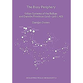 The Busy Periphery - Urban Systems of the Balkan and Danube Provinces