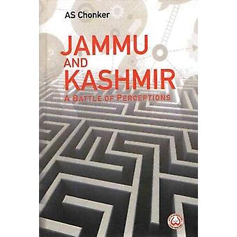 Jammu and Kashmir - A Battle of Perceptions by AS Chonker - 9788194163