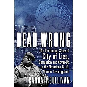 Dead Wrong - The Continuing Story of City of Lies - Corruption and Cov