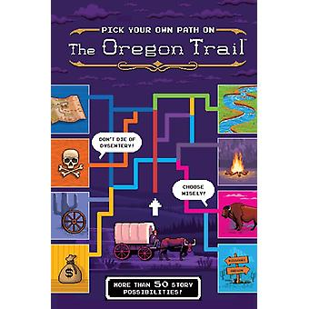 Pick Your Own Path on the Oregon Trail by Jesse Wiley & Wiley