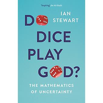 Do Dice Play God  The Mathematics of Uncertainty by Ian Stewart