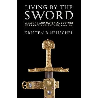 Living by the Sword by Neuschel & Kristen Brooke