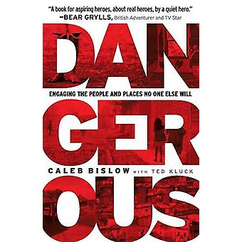 Dangerous - Engaging the People and Places No One Else Will by Caleb B