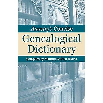 Ancestry's Concise Genealogical Dictionary by Maurine Harris - 978091