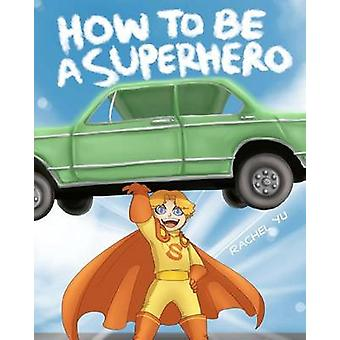 How to be A Superhero by Rachel Yu - 9781468103007 Book