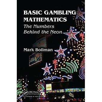 Basic Gambling Mathematics - The Numbers Behind The Neon by Mark Bollm