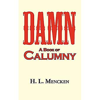 Damn! a Book of Calumny by Professor H L Mencken - 9781604502039 Book