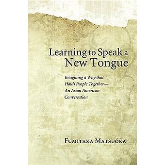 Learning to Speak a New Tongue - Imagining a Way That Holds People Tog