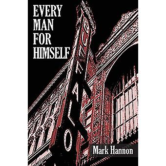 Every Man for Himself by Mark J Hannon - 9781627200943 Book