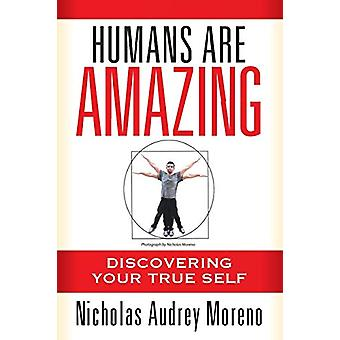 Humans Are Amazing - Discovering Your True Self by Nicholas Moreno - 9