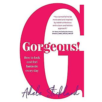 Gorgeous! - How to look and feel fantastic every day by Adele Sticklan