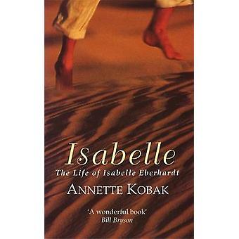 Isabelle - The Life of Isabelle Eberhardt by Annette Kobak - 978184408