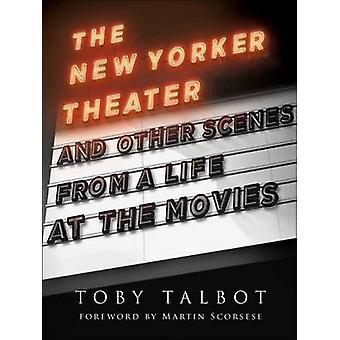 The New Yorker Theater and Other Scenes from a Life at the Movies door Toby Talbot
