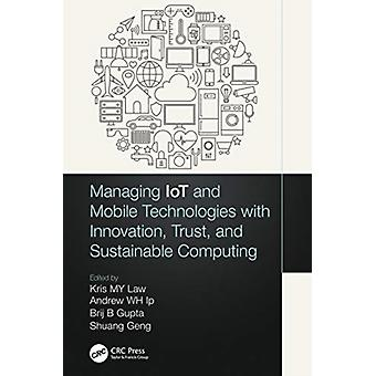 Managing IoT and Mobile Technologies with Innovation Trust and Sustainable Computing by Edited by Kris M Y Law & Edited by Andrew W H Ip & Edited by Brij B Gupta & Edited by Shuang Geng