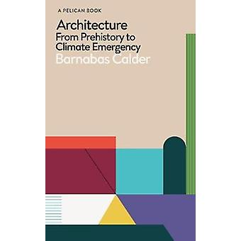 Architecture From Prehistory to Climate Emergency Pelican Books