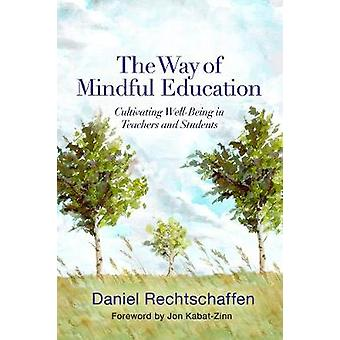 The Way of Mindful Education - Cultivating Well-Being in Teachers and Students