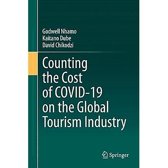Counting the Cost of COVID19 on the Global Tourism Industry by Godwell Nhamo & Kaitano Dube & David Chikodzi