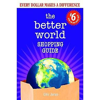 The Better World Shopping Guide 6th Edition  Every Dollar Makes a Difference by Ellis Jones