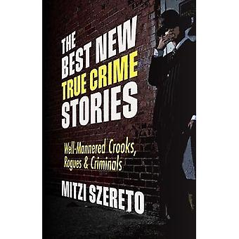 The Best New True Crime Stories WellMannered Crooks Rogues  Criminals