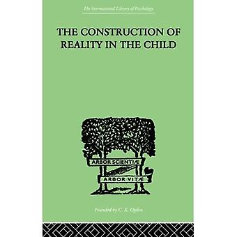 The Construction Of Reality In The Child: 20 (The International Library of Psychology)