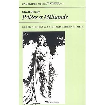 Claude Debussy: Pelleas Et Melisande (Cambridge Opera Handbooks) (Cambridge Opera Handbooks)